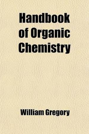 Handbook of Organic Chemistry; For the Use of Students af William Gregory