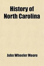 History of North Carolina (Volume 2); From the Earliest Discoveries to the Present Time af John Wheeler Moore