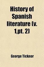 History of Spanish Literature Volume 1, PT. 2 af George Ticknor