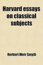 Harvard Essays on Classical Subjects af Herbert Weir Smyth