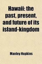 Hawaii; The Past, Present, and Future of Its Island-Kingdom. an Historical Account of the Sandwich Islands (Polynesia) af Manley Hopkins