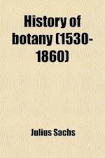 History of Botany (1530-1860) af Julius Sachs