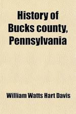 History of Bucks County, Pennsylvania (Volume 2); From the Discovery of the Delaware to the Present Time af William Watts Hart Davis