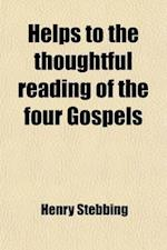 Helps to the Thoughtful Reading of the Four Gospels af Henry Stebbing