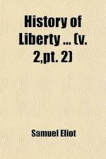 History of Liberty Volume 2, PT. 2 af Samuel Eliot