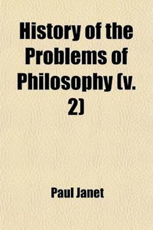 History of the Problems of Philosophy Volume 2 af Paul Janet