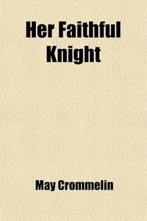 Her Faithful Knight; A Novel af May Crommelin