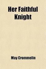 Her Faithful Knight; A Novel af May Crommelin