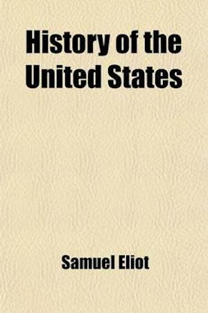 History of the United States; From 1492 to 1872 af Samuel Eliot