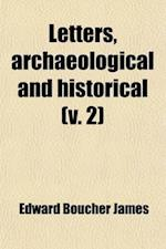 Letters, Archaeological and Historical Volume 2; Relating to the Isle of Wight af Edward Boucher James