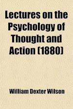 Lectures on the Psychology of Thought and Action; Comparative and Human af William Dexter Wilson