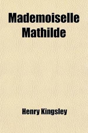 Mademoiselle Mathilde (Volume 1) af Henry Kingsley