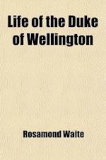 Life of the Duke of Wellington af Rosamond Waite