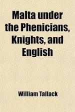 Malta, Under the Phenicians, Knights, and English af William Tallack
