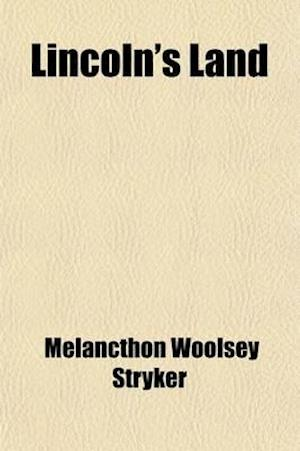 Lincoln's Land; And Other Recent Verses af Melancthon Woolsey Stryker