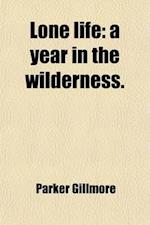 Lone Life (Volume 1-2); A Year in the Wilderness af Parker Gillmore