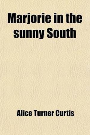 Marjorie in the Sunny South af Alice Turner Curtis