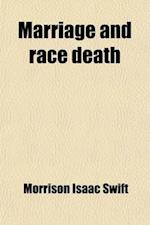 Marriage and Race Death; The Foundations of an Intelligent System of Marriage af Morrison Isaac Swift