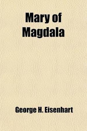 Mary of Magdala af George H. Eisenhart