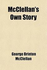 McClellan's Own Story (Volume Pp. 77-1606); The War for the Union, the Soldiers Who Fought It, the Civilians Who Directed It and His Relations to It a af George Brinton McClellan