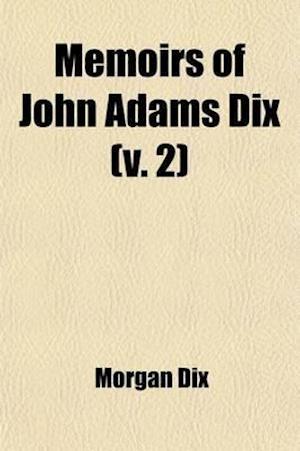 Memoirs of John Adams Dix (Volume 2) af Morgan Dix