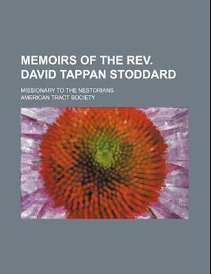 Memoirs of the REV. David Tappan Stoddard; Missionary to the Nestorians af Joseph Parrish Thompson, American Tract Society