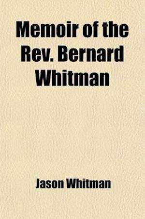 Memoir of the REV. Bernard Whitman af Jason Whitman