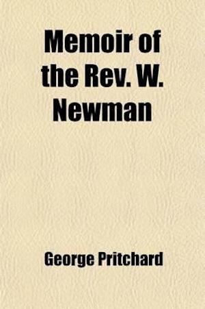 Memoir of the REV. W. Newman af George Pritchard