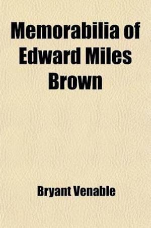Memorabilia of Edward Miles Brown af Bryant Venable