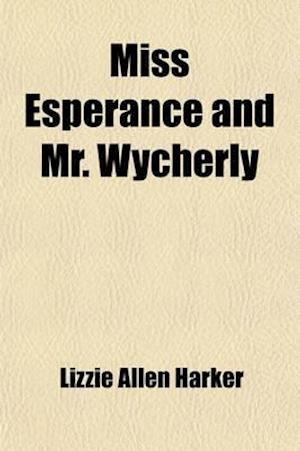 Miss Esperance and Mr. Wycherly af Lizzie Allen Harker