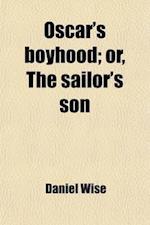 Oscar's Boyhood; Or, the Sailor's Son af Daniel Wise