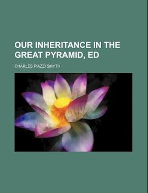 Our Inheritance in the Great Pyramid, Ed af Charles Piazzi Smyth