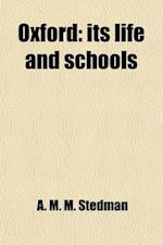 Oxford, Its Life & Schools; Its Life and Schools af A. M. M. Stedman