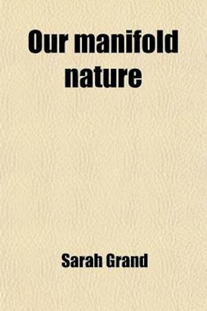 Our Manifold Nature; Stories from Life af Sarah Grand