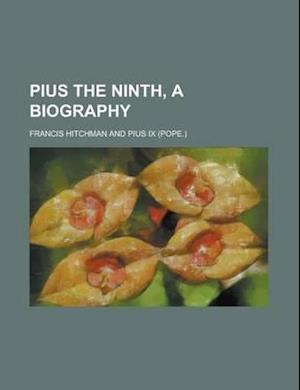 Pius the Ninth, a Biography af Francis Hitchman