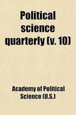 Political Science Quarterly (Volume 10) af U S Academy of Political Science, Academy Of Political Science