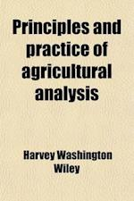Principles and Practice of Agricultural Analysis (Volume 2); A Manual for the Study of Soils, Fertilizers, and Agricultural Products af Harvey Washington Wiley