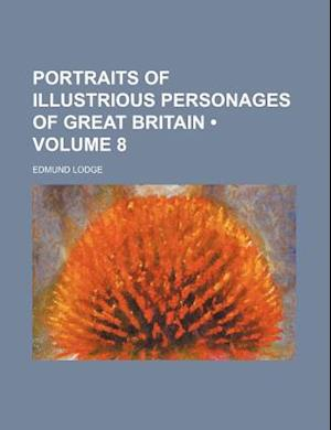 Portraits of Illustrious Personages of Great Britain (Volume 8) af Edmund Lodge