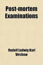 Post-Mortem Examinations; With Especial Reference to Medico-Legal Practice af Rudolf Ludwig Karl Virchow