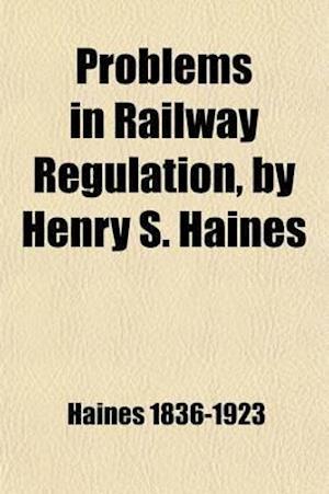 Problems in Railway Regulations af Henry Stevens Haines