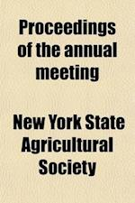 Proceedings of the Annual Meeting (Volume 22) af New York State Agricultural Society