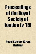 Proceedings of the Royal Society of London Volume 75 af Royal Institution Of Great Britain, Royal Society, Royal Society of Great Britain