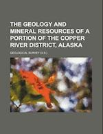 The Geology and Mineral Resources of a Portion of the Copper River District, Alaska af Geological Survey