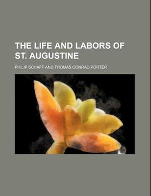 The Life and Labors of St. Augustine af Philip Schaff