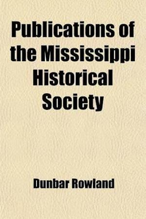 Publications of the Mississippi Historical Society (Volume 1) af Dunbar Rowland