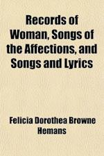 Records of Woman, Songs of the Affections, and Songs and Lyrics; Elegantly Illustrated af Felicia Dorothea Browne Hemans