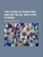 The Loves of Rose-Pink and Sky-Blue, and Othe Stories af William Francis Collier