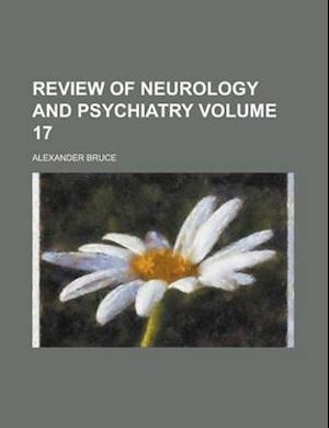Review of Neurology and Psychiatry Volume 17 af Alexander Bruce