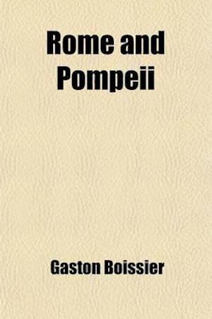 Rome and Pompeii; Archaeological Rambles af Gaston Boissier