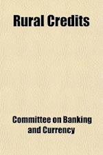 Rural Credits; Joint Hearings Before the Subcommittees of the Committees on Banking and Currency of the Senate and of the House of Representatives Cha af United States Congress Currency, Committee on Banking and Currency